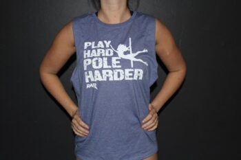 Play Hard Pole Harder Blue Marle Muscle Tank